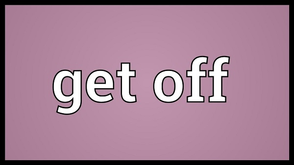 Nghĩa của từ get off là gì?