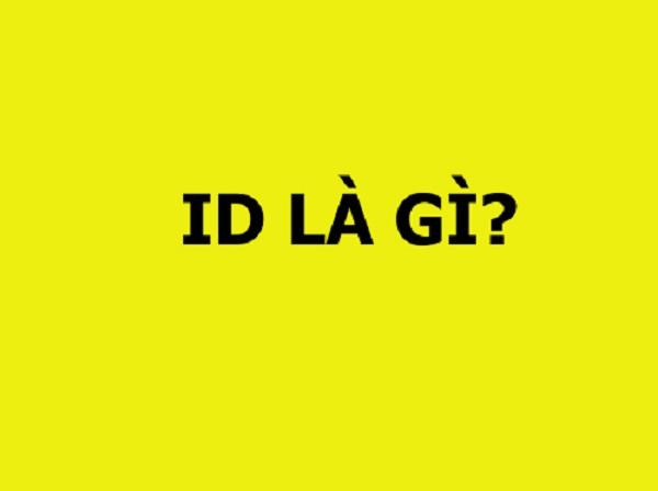 ID là gì? tài khoản ID có nghĩa là gì?