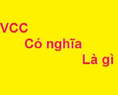 VCC là gì? Viết tắt của từ gì và có ý nghĩa như thế nào.